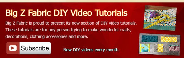 Big Z Fabric DIY Video Tutorials